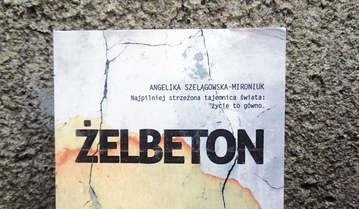 """Życie w odcieniach betonu, czyli """"Żelbeton"""", Angeliki Szelągowskiej-Mironiuk – Recenzja"""