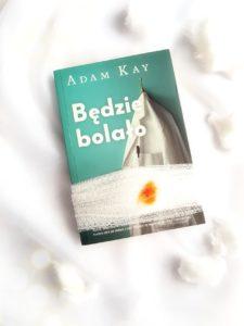 """""""Będzie bolało"""" Adama Kay'a – czytanie tej książki naprawdę Was zaboli"""