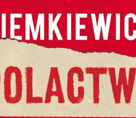 """O tym co nas boli i uwiera, czyli recenzja """"Polactwa"""" Rafała Ziemkiewicza"""